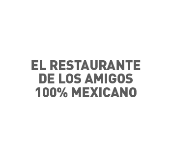 ELRESTAURANTEDELOSAMIGOS100%MEXICANO